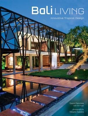 Bali Living By Francione, Gianni/ Kawana, Masano (PHT)/ Inglis, Kim