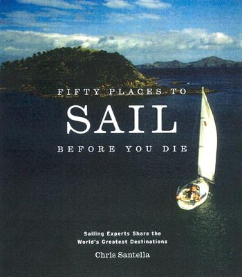Fifty Places to Sail Before You Die By Santella, Chris