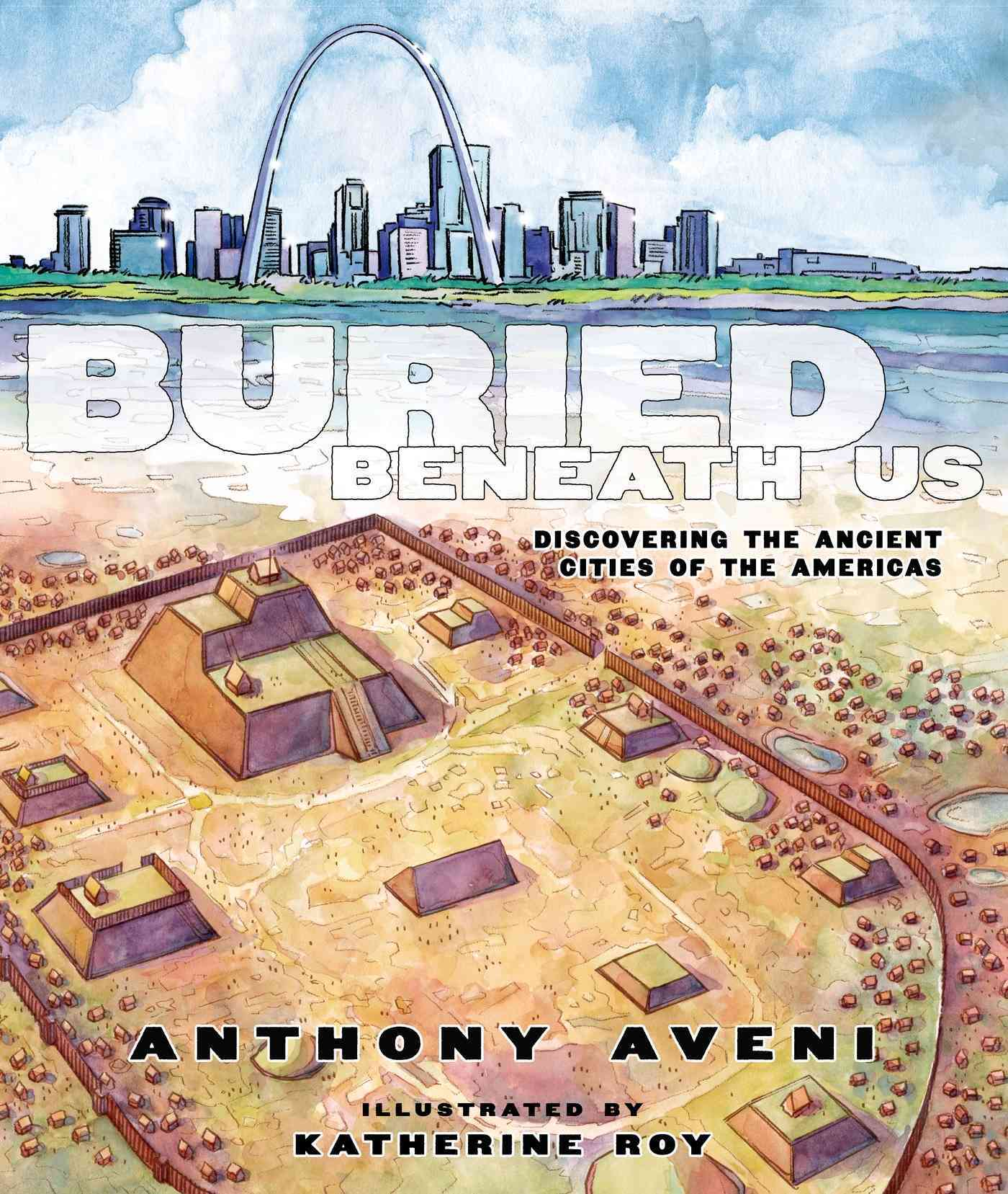 Buried Beneath Us By Aveni, Anthony/ Roy, Katherine (ILT)